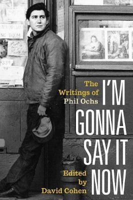 I'm Gonna Say It Now by Phil Ochs