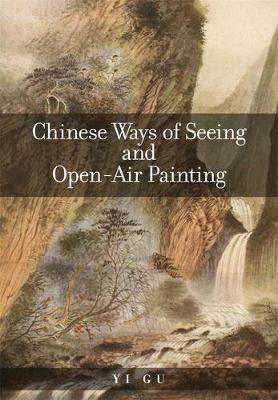Chinese Ways of Seeing and Open-Air Painting by Yi Gu