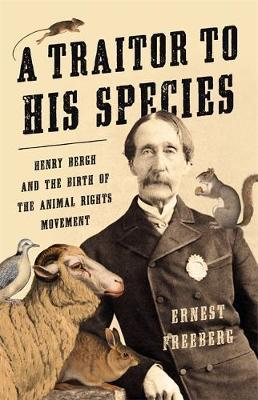 A Traitor to His Species by Ernest Freeberg
