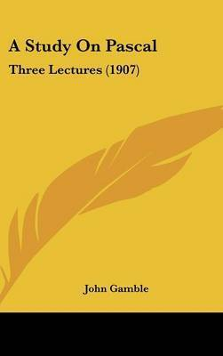 A Study on Pascal: Three Lectures (1907) by John Gamble