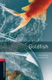 Oxford Bookworms Library: Goldfish: Level 3 by Raymond Chandler