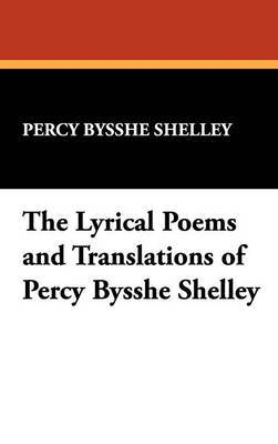 The Lyrical Poems and Translations of Percy Bysshe Shelley by Percy Bysshe Shelley