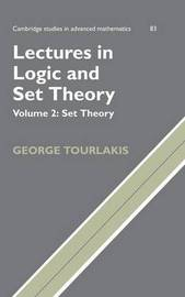 Cambridge Studies in Advanced Mathematics Lectures in Logic and Set Theory: Series Number 83: Volume 2 by George Tourlakis