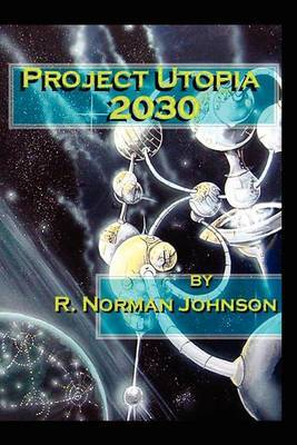 Project Utopia 2030 by R. Norman Johnson image