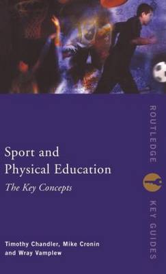 Sport and Physical Education: The Key Concepts by Timothy Chandler image