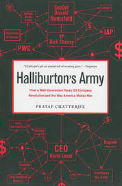 Halliburton's Army: How a Well-Connected Texas Oil Company Revolutionized the Way America Makes War by Pratap Chatterjee image