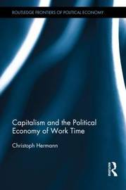 Capitalism and the Political Economy of Work Time by Christoph Hermann