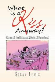 What Is a Kiss, Anyway? by Susan Lewis
