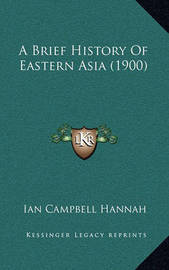 A Brief History of Eastern Asia (1900) by Ian Campbell Hannah