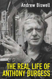 The Real Life of Anthony Burgess by Andrew Biswell image