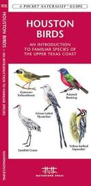 Houston Birds: An Introduction to Familiar Species of the Upper Texas Coast by Senior Consultant James Kavanagh (Senior Consultant, Oxera Oxera Oxera)