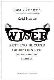 Wiser by Cass R Sunstein
