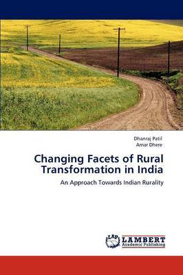 Changing Facets of Rural Transformation in India by Dhanraj Patil