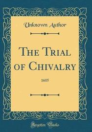 The Trial of Chivalry by Unknown Author image