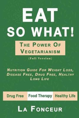 Eat So What! The Power of Vegetarianism (Full Version) by La Fonceur