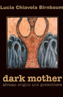 Dark Mother: African Origins and Godmothers by Lucia C Birnbaum image