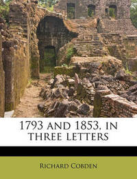 1793 and 1853, in Three Letters by Richard Cobden