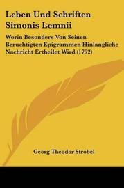 Leben Und Schriften Simonis Lemnii: Worin Besonders Von Seinen Beruchtigten Epigrammen Hinlangliche Nachricht Ertheilet Wird (1792) by Georg Theodor Strobel