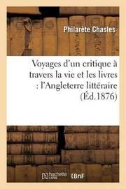 Voyages D Un Critique a Travers La Vie Et Les Livres: L Angleterre Litteraire by Philarete Chasles
