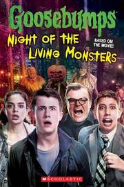 Goosebumps the Movie: Night of the Living Monsters by Kate Howard