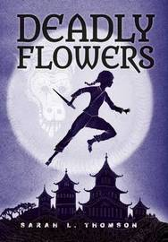 Deadly Flowers by Sarah L Thomson