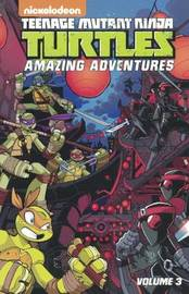 Teenage Mutant Ninja Turtles: Amazing Adventures, Volume 3 by Matthew K Manning