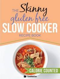 The Skinny Gluten Free Slow Cooker Recipe Book by Cooknation