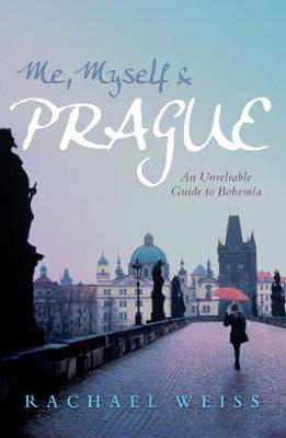 Me, Myself and Prague by Rachael Weiss