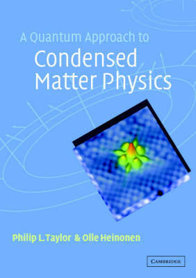 A Quantum Approach to Condensed Matter Physics by Philip L Taylor