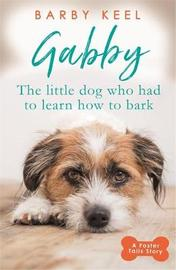 Gabby: The Little Dog that had to Learn to Bark by Barby Keel