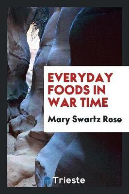 Everyday Foods in War Time by Mary Swartz Rose