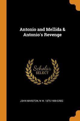 Antonio and Mellida & Antonio's Revenge by John Marston