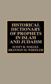 Historical Dictionary of Prophets in Islam and Judaism by Scott B Noegel