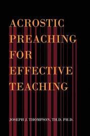 Acrostic Preaching for Effective Teaching by Joseph J. Th.D. Ph.D. Thompson