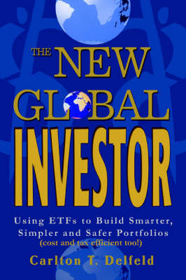 The New Global Investor: Using Etfs to Build Smarter, Simpler and Safer Portfolios by Carlton T Delfeld image