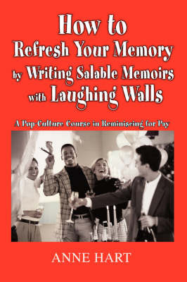 How to Refresh Your Memory by Writing Salable Memoirs with Laughing Walls: A Pop-Culture Course in Reminiscing for Pay by Anne Hart image