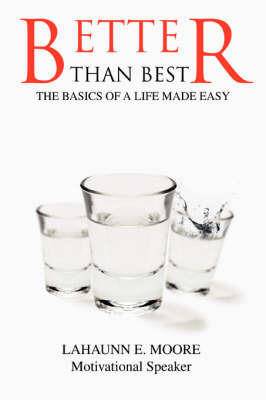Better Than Best: The Basics of a Life Made Easy by Lahaunn Eugene Moore image