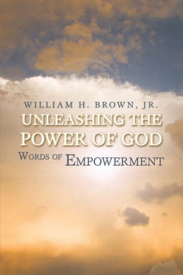 Unleashing the Power of God: Words of Empowerment by William H. Brown, Jr. image