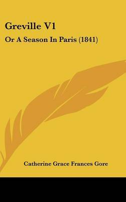 Greville V1: Or A Season In Paris (1841) by (Catherine Grace Frances) Gore image