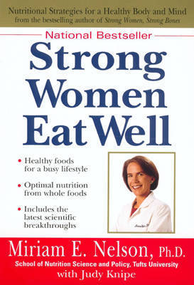 Strong Women Eat Well by Miriam E. Nelson
