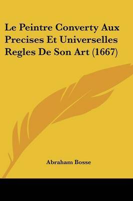 Le Peintre Converty Aux Precises Et Universelles Regles De Son Art (1667) by Abraham Bosse