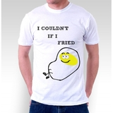 I Couldn't if I Fried White T-Shirt (Medium)