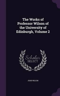 The Works of Professor Wilson of the University of Edinburgh, Volume 2 by John Wilson image