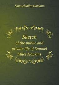 Sketch of the Public and Private Life of Samuel Miles Hopkins by Samuel Miles Hopkins