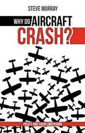 Why Do Aircraft Crash? Pilots and Their Limitations by Steve Murray