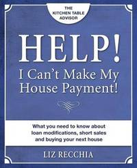 Help! I Can't Make My House Payment by Liz Recchia