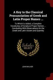 A Key to the Classical Pronunciation of Greek and Latin Proper Names ... by John Walker image