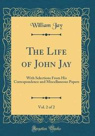 The Life of John Jay, Vol. 2 of 2 by William Jay