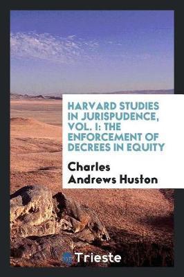 Harvard Studies in Jurispudence, Vol. I by Charles Andrews Huston