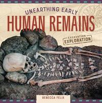 Unearthing Early Human Remains by Rebecca Felix